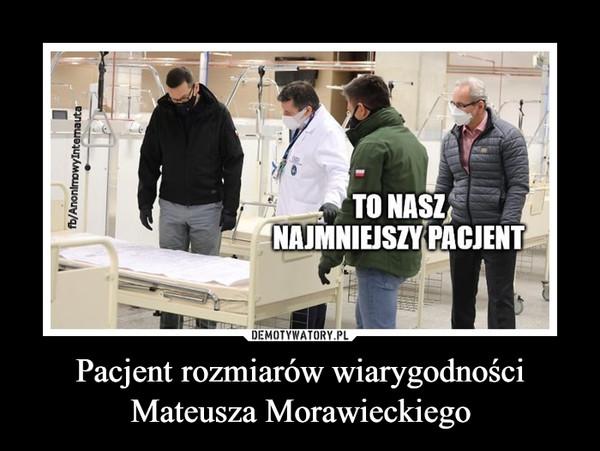 Pacjent rozmiarów wiarygodności Mateusza Morawieckiego –  TO nasz najmniejszy pacjent