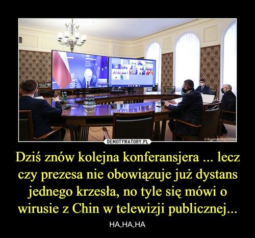 Dziś znów kolejna konferansjera ... lecz czy prezesa nie obowiązuje już dystans jednego krzesła, no tyle się mówi o wirusie z Chin w telewizji publicznej...