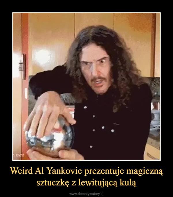 Weird Al Yankovic prezentuje magiczną sztuczkę z lewitującą kulą –