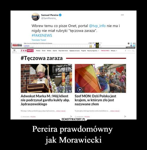 Pereira prawdomówny  jak Morawiecki