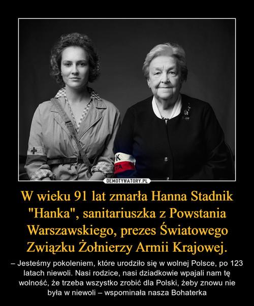 """W wieku 91 lat zmarła Hanna Stadnik """"Hanka"""", sanitariuszka z Powstania Warszawskiego, prezes Światowego Związku Żołnierzy Armii Krajowej."""