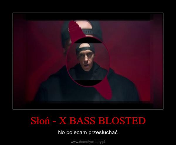 Słoń - X BASS BLOSTED – No polecam przesłuchać