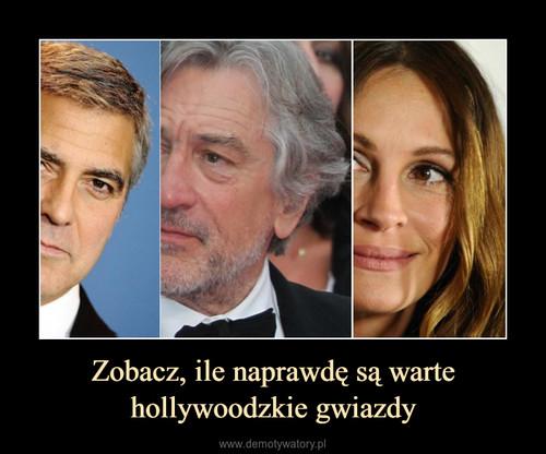 Zobacz, ile naprawdę są warte hollywoodzkie gwiazdy