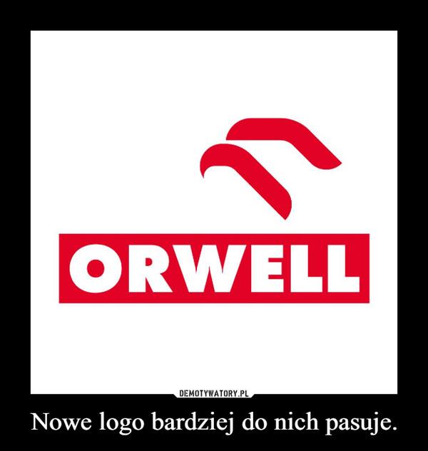 Nowe logo bardziej do nich pasuje. –