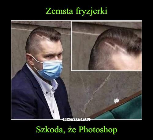 Zemsta fryzjerki Szkoda, że Photoshop