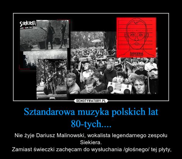 Sztandarowa muzyka polskich lat 80-tych.... – Nie żyje Dariusz Malinowski, wokalista legendarnego zespołu Siekiera. Zamiast świeczki zachęcam do wysłuchania /głośnego/ tej płyty,