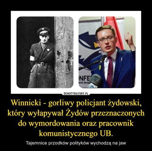 Winnicki - gorliwy policjant żydowski, który wyłapywał Żydów przeznaczonych do wymordowania oraz pracownik komunistycznego UB.