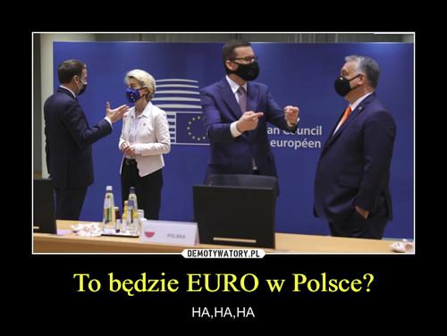 To będzie EURO w Polsce?