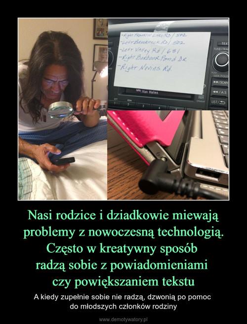 Nasi rodzice i dziadkowie miewają problemy z nowoczesną technologią. Często w kreatywny sposób  radzą sobie z powiadomieniami  czy powiększaniem tekstu