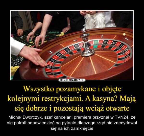Wszystko pozamykane i objęte kolejnymi restrykcjami. A kasyna? Mają się dobrze i pozostają wciąż otwarte – Michał Dworczyk, szef kancelarii premiera przyznał w TVN24, że nie potrafi odpowiedzieć na pytanie dlaczego rząd nie zdecydował się na ich zamknięcie