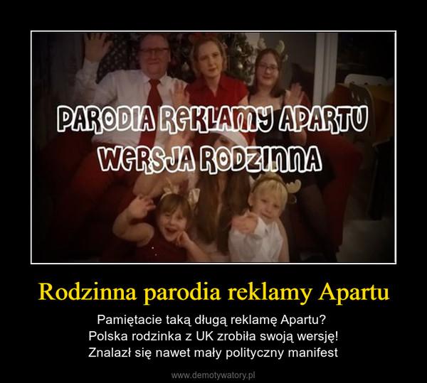 Rodzinna parodia reklamy Apartu – Pamiętacie taką długą reklamę Apartu? Polska rodzinka z UK zrobiła swoją wersję!Znalazł się nawet mały polityczny manifest