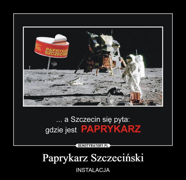 Paprykarz Szczeciński – INSTALACJA