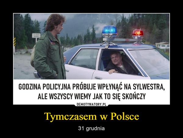 Tymczasem w Polsce – 31 grudnia