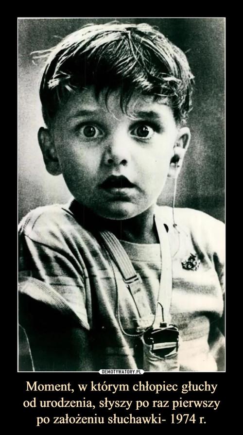 Moment, w którym chłopiec głuchy od urodzenia, słyszy po raz pierwszy po założeniu słuchawki- 1974 r.