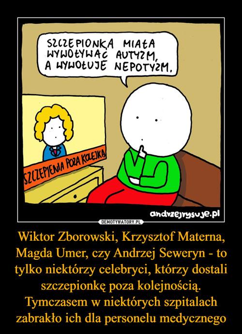 Wiktor Zborowski, Krzysztof Materna, Magda Umer, czy Andrzej Seweryn - to tylko niektórzy celebryci, którzy dostali szczepionkę poza kolejnością. Tymczasem w niektórych szpitalach zabrakło ich dla personelu medycznego