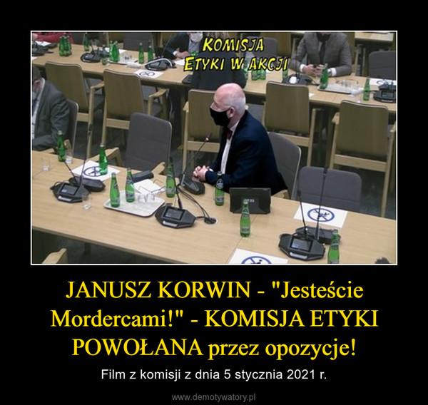 """JANUSZ KORWIN - """"Jesteście Mordercami!"""" - KOMISJA ETYKI POWOŁANA przez opozycje! – Film z komisji z dnia 5 stycznia 2021 r."""