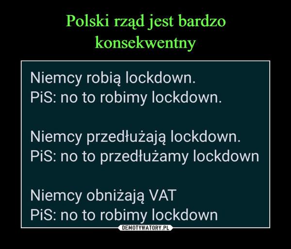 –  Niemcy robią Iockdown. PiS: no to robimy Iockdown. Niemcy przedłużają Iockdown. PiS: no to przedłużamy Iockdown Niemcy obniżają VAT PiS: no to robimy Iockdown