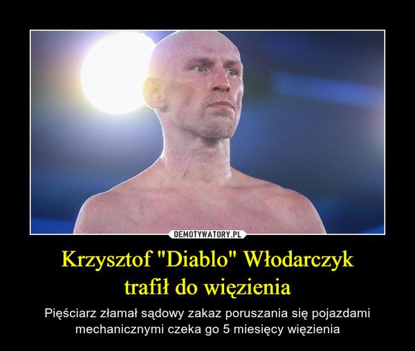 """Krzysztof """"Diablo"""" Włodarczyktrafił do więzienia – Pięściarz złamał sądowy zakaz poruszania się pojazdami mechanicznymi czeka go 5 miesięcy więzienia"""