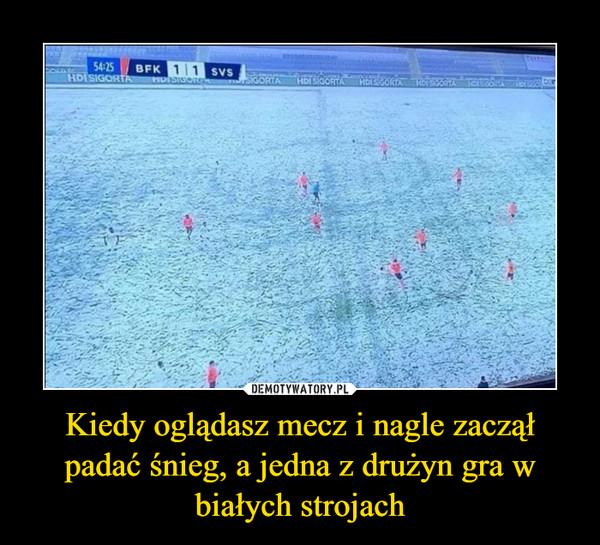 Kiedy oglądasz mecz i nagle zaczął padać śnieg, a jedna z drużyn gra w białych strojach –