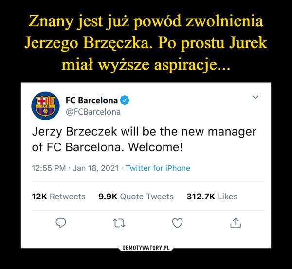 –  FC Barcelona O@FCBarcelonaJerzy Brzeczek will be the new mof FC Barcelona. Welcome!12:55 PM • Jan 18, 2021 • Twitter for iPhone