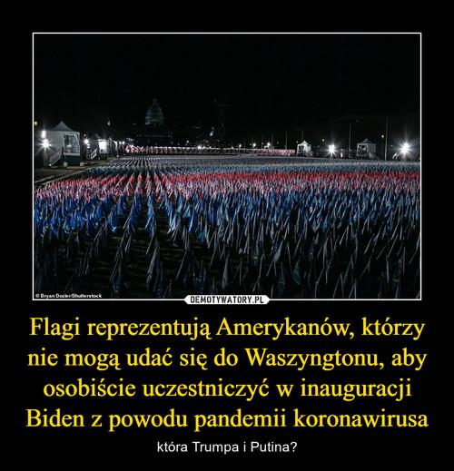 Flagi reprezentują Amerykanów, którzy nie mogą udać się do Waszyngtonu, aby osobiście uczestniczyć w inauguracji Biden z powodu pandemii koronawirusa