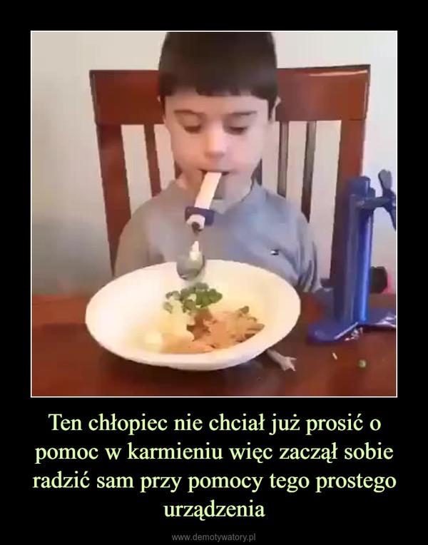 Ten chłopiec nie chciał już prosić o pomoc w karmieniu więc zaczął sobie radzić sam przy pomocy tego prostego urządzenia –