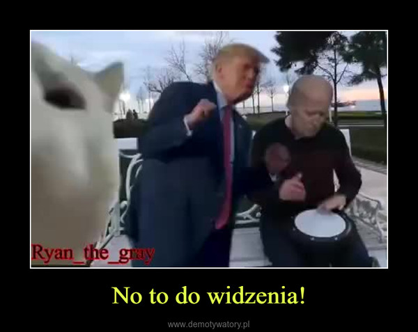 No to do widzenia! –