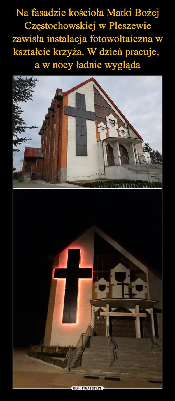 Na fasadzie kościoła Matki Bożej Częstochowskiej w Pleszewie zawisła instalacja fotowoltaiczna w kształcie krzyża. W dzień pracuje,  a w nocy ładnie wygląda