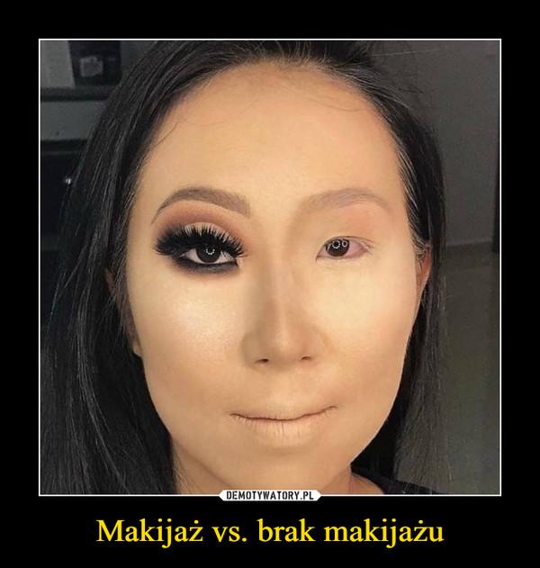 Makijaż vs. brak makijażu