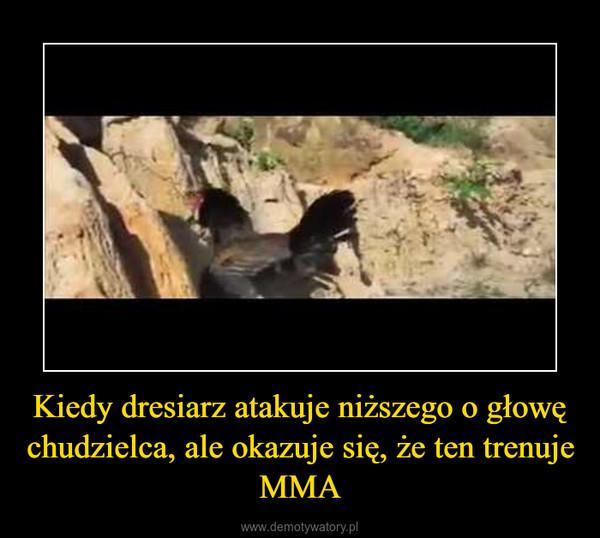 Kiedy dresiarz atakuje niższego o głowę chudzielca, ale okazuje się, że ten trenuje MMA –