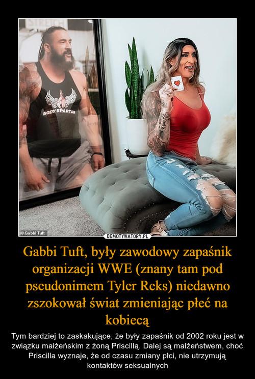 Gabbi Tuft, były zawodowy zapaśnik organizacji WWE (znany tam pod pseudonimem Tyler Reks) niedawno zszokował świat zmieniając płeć na kobiecą