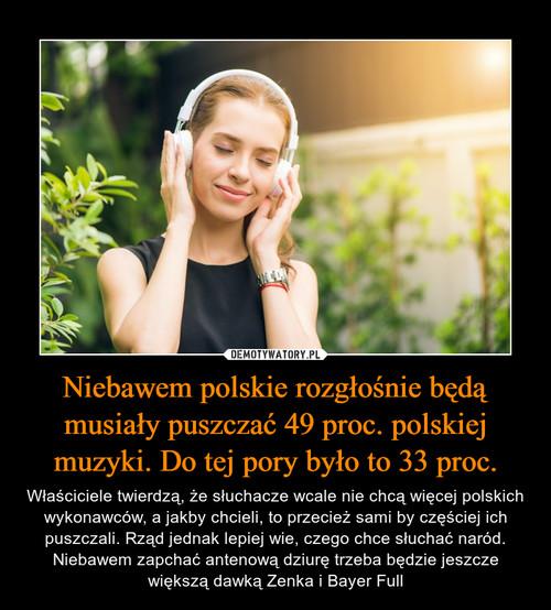 Niebawem polskie rozgłośnie będą musiały puszczać 49 proc. polskiej muzyki. Do tej pory było to 33 proc.