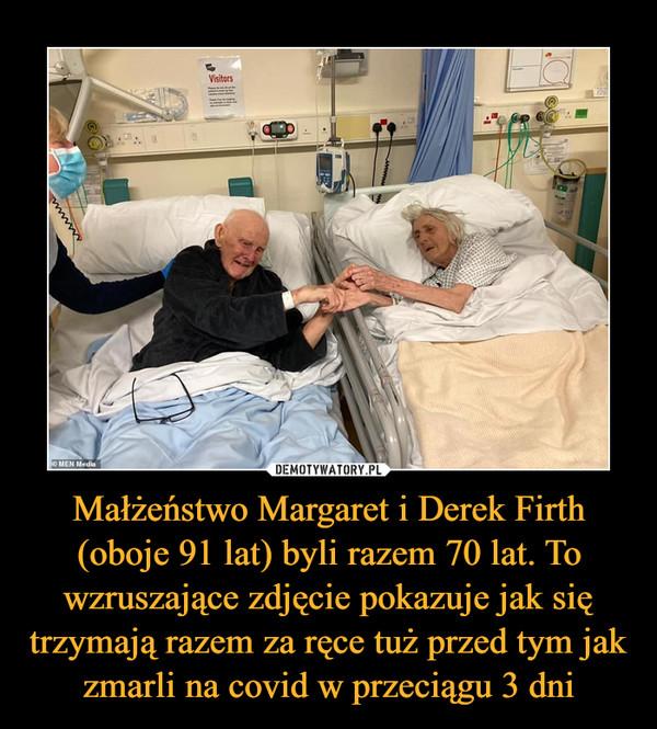 Małżeństwo Margaret i Derek Firth (oboje 91 lat) byli razem 70 lat. To wzruszające zdjęcie pokazuje jak się trzymają razem za ręce tuż przed tym jak zmarli na covid w przeciągu 3 dni –