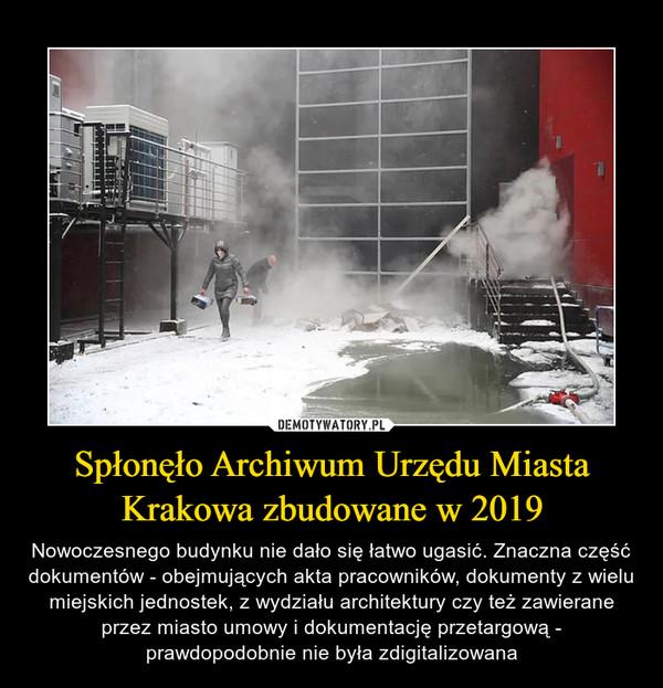 Spłonęło Archiwum Urzędu Miasta Krakowa zbudowane w 2019 – Nowoczesnego budynku nie dało się łatwo ugasić. Znaczna część dokumentów - obejmujących akta pracowników, dokumenty z wielu miejskich jednostek, z wydziału architektury czy też zawierane przez miasto umowy i dokumentację przetargową - prawdopodobnie nie była zdigitalizowana