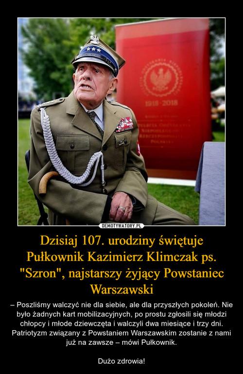 """Dzisiaj 107. urodziny świętuje Pułkownik Kazimierz Klimczak ps. """"Szron"""", najstarszy żyjący Powstaniec Warszawski"""