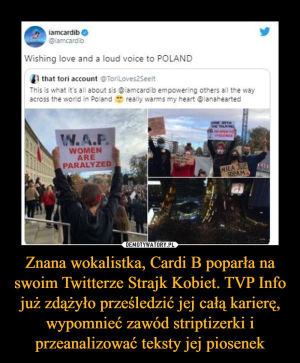 Znana wokalistka, Cardi B poparła na swoim Twitterze Strajk Kobiet. TVP Info już zdążyło prześledzić jej całą karierę, wypomnieć zawód striptizerki i przeanalizować teksty jej piosenek –