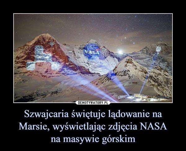 Szwajcaria świętuje lądowanie na Marsie, wyświetlając zdjęcia NASAna masywie górskim –