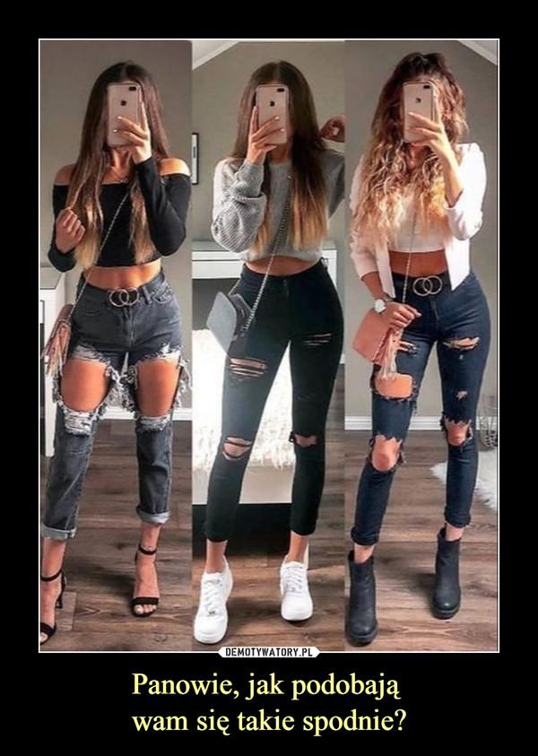 Panowie, jak podobają wam się takie spodnie? –