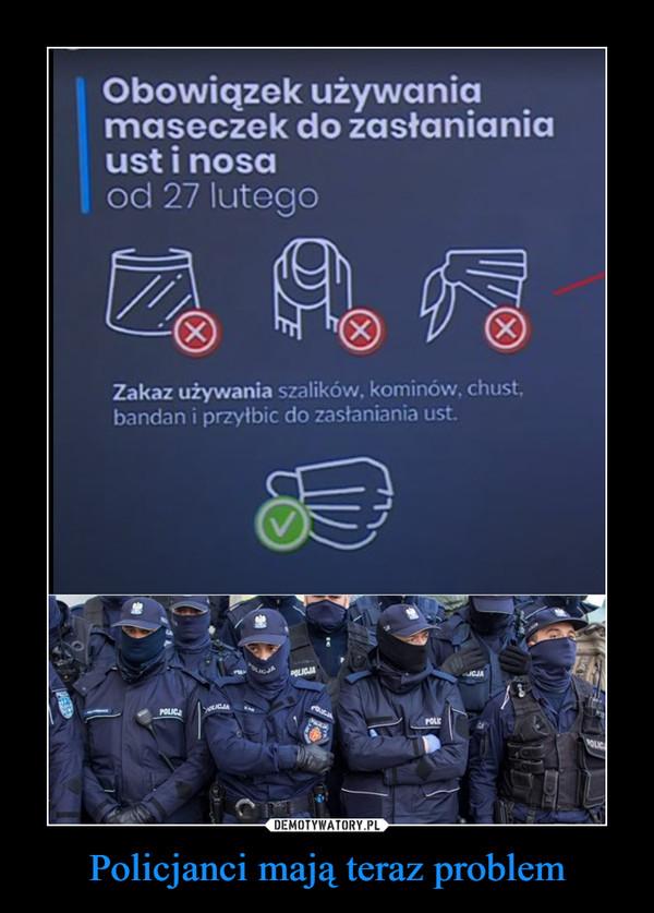 Policjanci mają teraz problem –