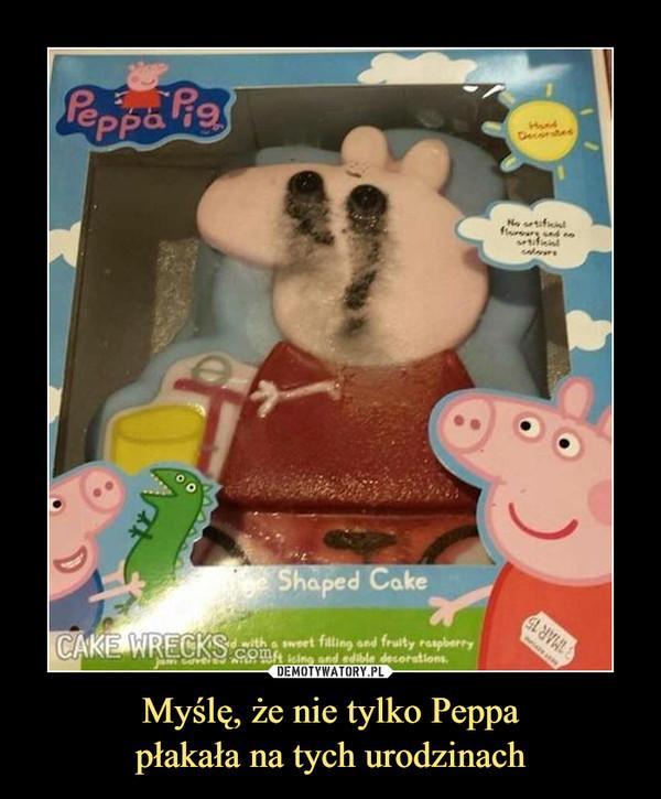 Myślę, że nie tylko Peppapłakała na tych urodzinach –