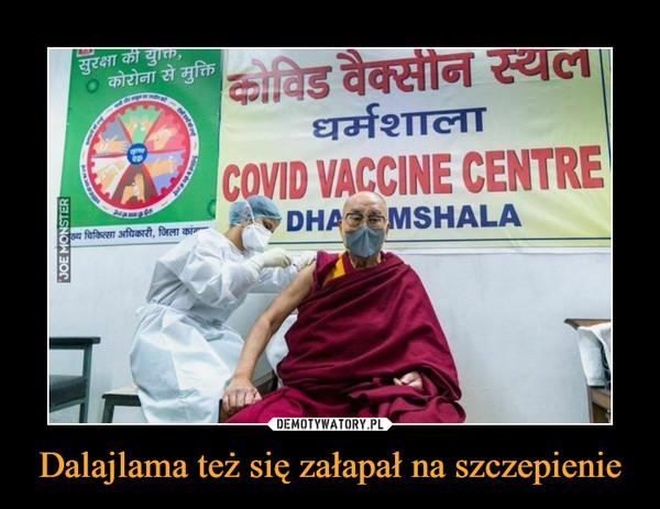 Dalajlama też się załapał na szczepienie –