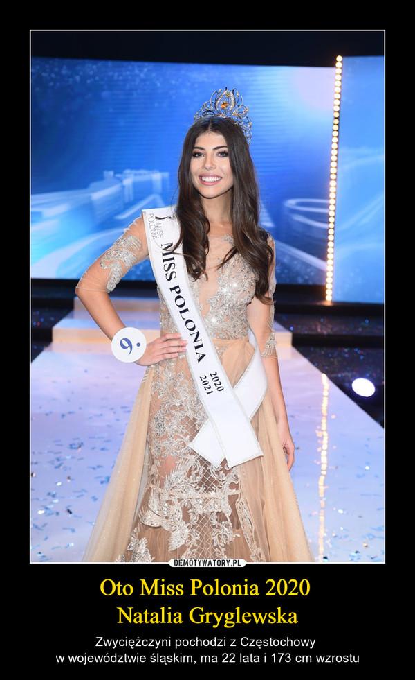 Oto Miss Polonia 2020 Natalia Gryglewska – Zwyciężczyni pochodzi z Częstochowy w województwie śląskim, ma 22 lata i 173 cm wzrostu