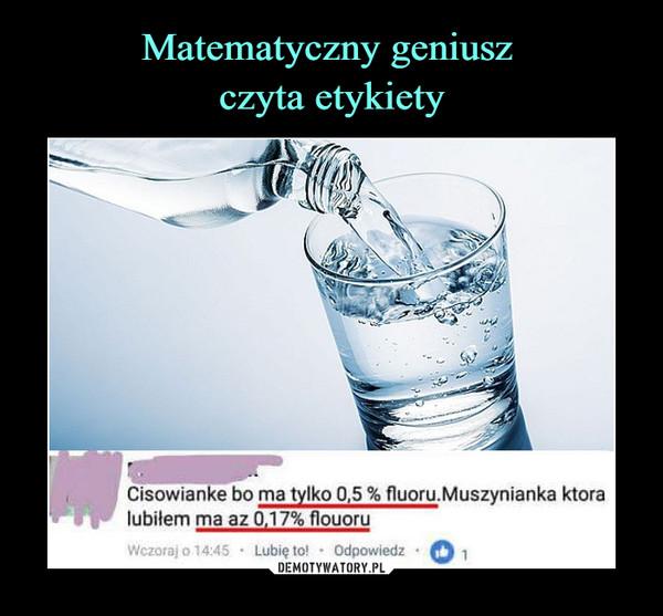 –  Cisowianke bo ma tylko 0,5 % fluoru.Muszynianka któralubiłem ma az OJ 7% fiouoru