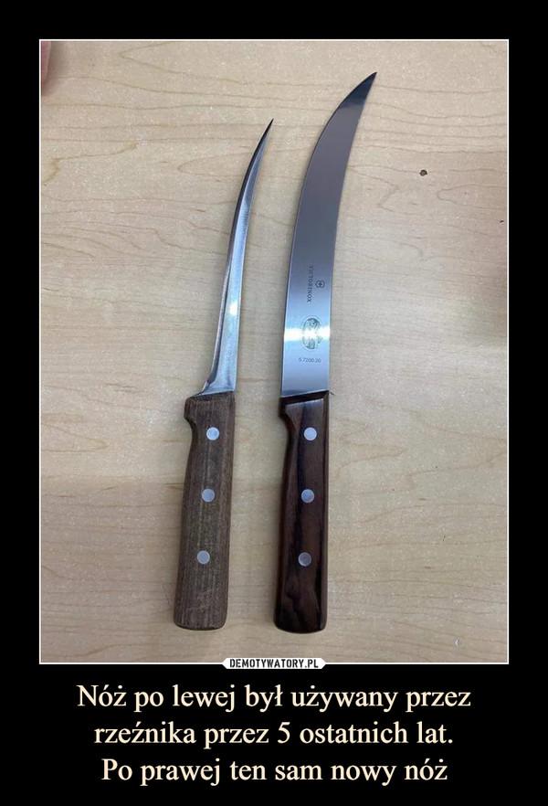 Nóż po lewej był używany przez rzeźnika przez 5 ostatnich lat.Po prawej ten sam nowy nóż –