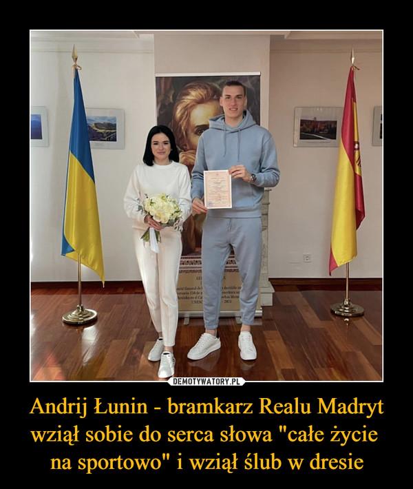 """Andrij Łunin - bramkarz Realu Madryt wziął sobie do serca słowa """"całe życie na sportowo"""" i wziął ślub w dresie –"""