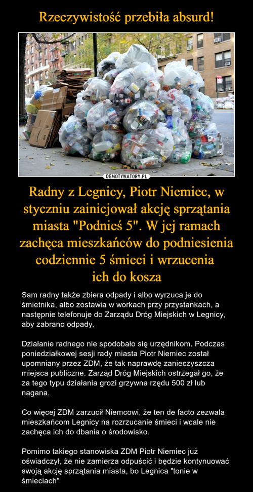 """Rzeczywistość przebiła absurd! Radny z Legnicy, Piotr Niemiec, w styczniu zainicjował akcję sprzątania miasta """"Podnieś 5"""". W jej ramach zachęca mieszkańców do podniesienia codziennie 5 śmieci i wrzucenia  ich do kosza"""