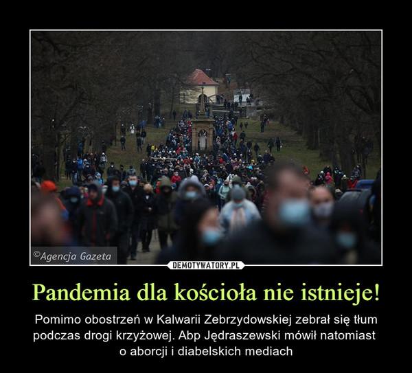 Pandemia dla kościoła nie istnieje! – Pomimo obostrzeń w Kalwarii Zebrzydowskiej zebrał się tłum podczas drogi krzyżowej. Abp Jędraszewski mówił natomiast o aborcji i diabelskich mediach