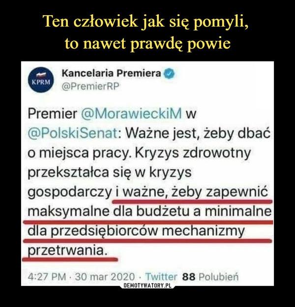 –  Kancelaria Premiera O@PremierRPPremier @MorawieckiM w@PolskiSenat: Ważne jest, żeby dbaćo miejsca pracy. Kryzys zdrowotnyprzekształca się w kryzysgospodarczy i ważne, żeby zapewnićmaksymalne dla budżetu a minimalnedla przedsiębiorców mechanizmyprzetrwania.