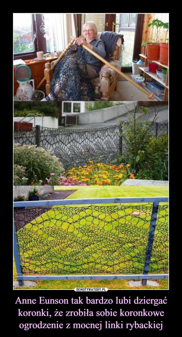 Anne Eunson tak bardzo lubi dziergać koronki, że zrobiła sobie koronkowe ogrodzenie z mocnej linki rybackiej –