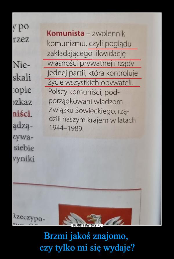 Brzmi jakoś znajomo, czy tylko mi się wydaje? –  Komunista - zwolennikkomunizmu, czyli pogląduzakładającego likwidacjęwłasności prywatnej i rządyjednej partii, która kontrolujeżycie wszystkich obywateli.Polscy komuniści, pod-porządkowani władzomZwiązku Sowieckiego, rzą-dzili naszym krajem w latach1944-1989.